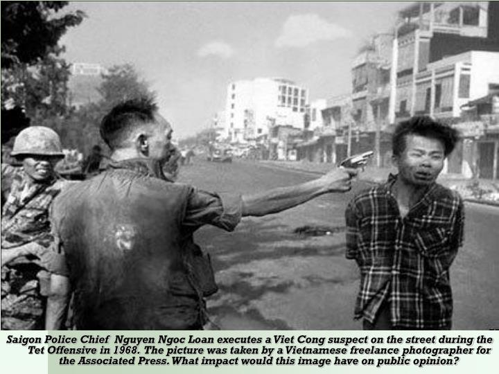 Saigon Police Chief  Nguyen Ngoc Loan executes a Viet Cong suspect on the street during the Tet Offensive in 1968.