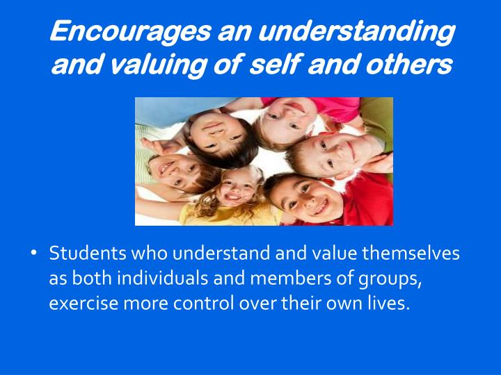 Encourages an understanding and valuing of self and others