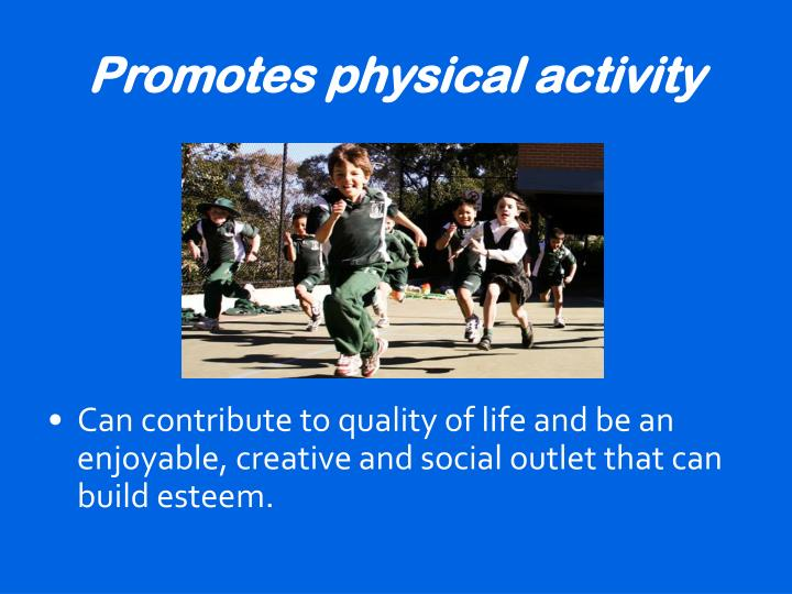 Promotes physical activity