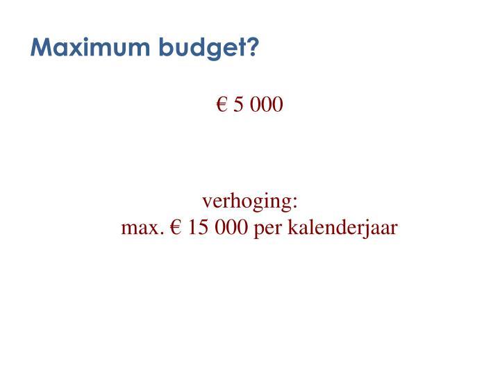 Maximum budget?
