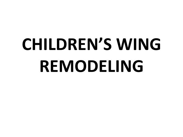 CHILDREN'S WING REMODELING