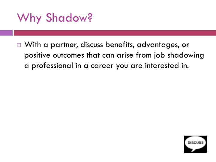 Why Shadow?