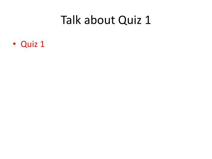 Talk about Quiz 1