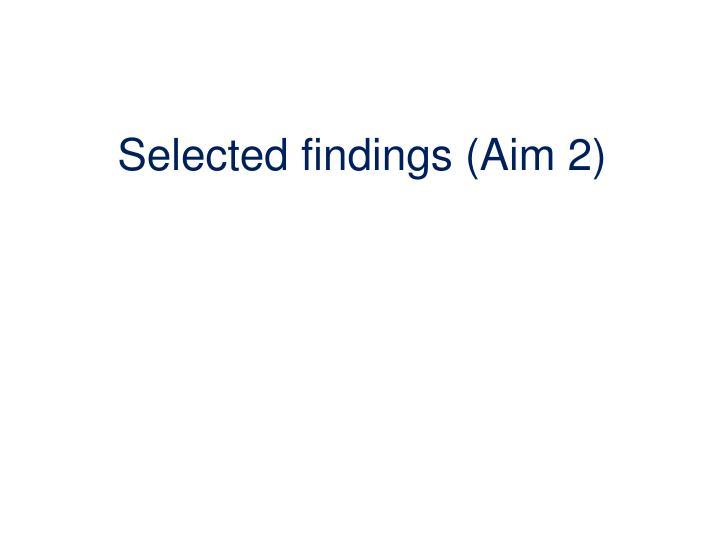 Selected findings (Aim 2)