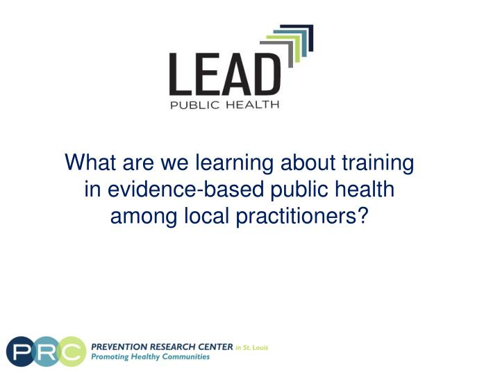 What are we learning about training in evidence based public health among local practitioners