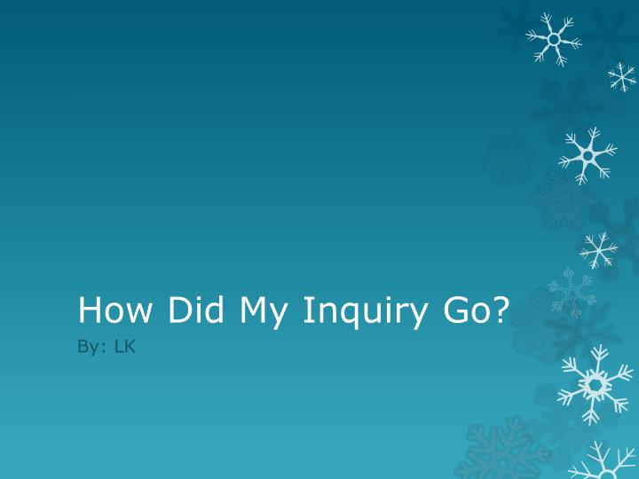 How Did My Inquiry Go?