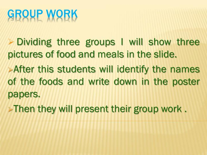 Dividing three groups I will show three pictures of food and meals in the slide.