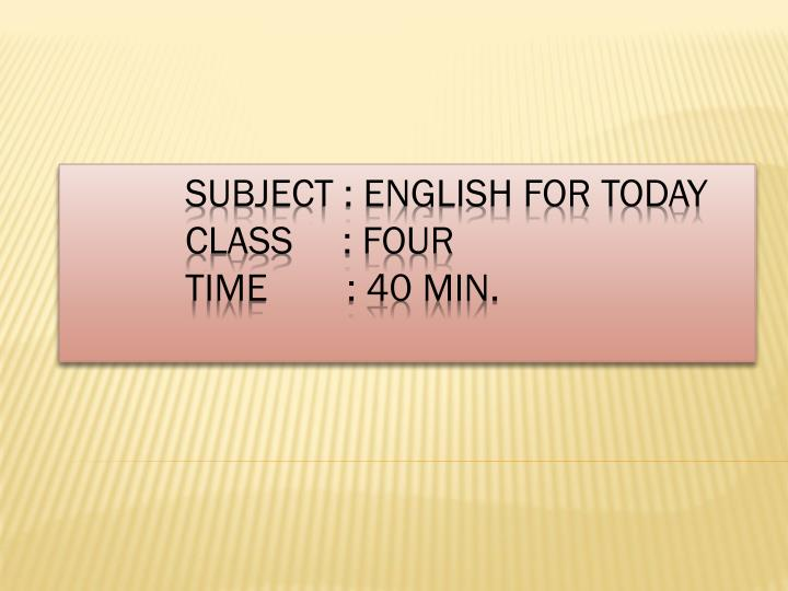 Subject english for today class four time 40 min