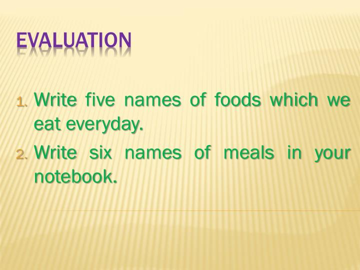 Write five names of foods which we eat everyday.