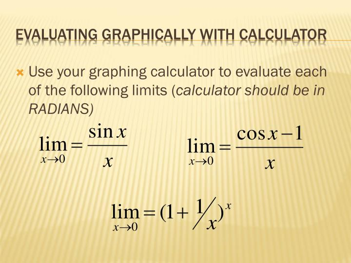 Use your graphing calculator to evaluate each of the following limits (