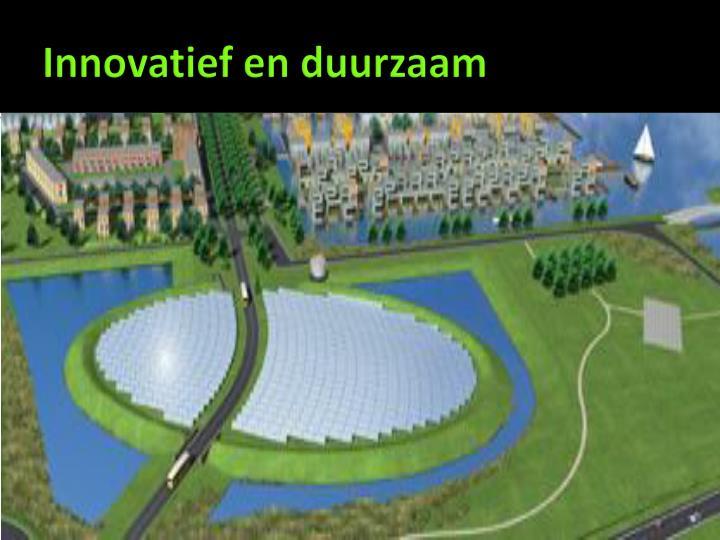 Innovatief en duurzaam