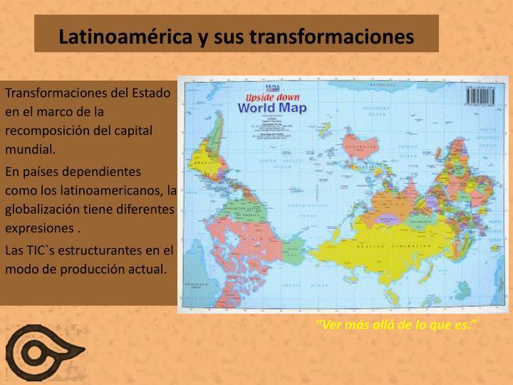 Latinoamérica y sus transformaciones