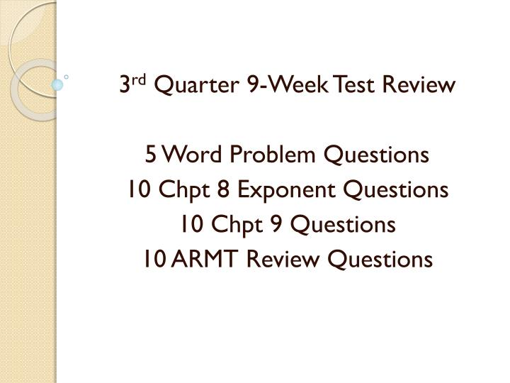 3 rd quarter 9 week test review 5 word problem questions 10 chpt 8 exponent questions