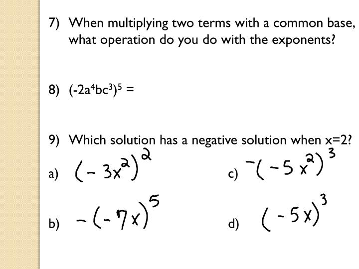 When multiplying two terms with a common base,  what operation do you do with the exponents?