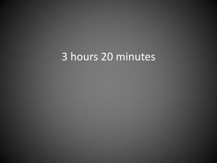 3 hours 20 minutes