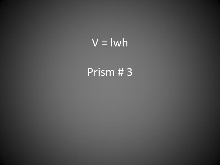 V = lwh