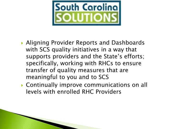 Aligning Provider Reports and Dashboards with SCS quality initiatives in a way that supports providers and the State's efforts; specifically, working with RHCs to ensure transfer of quality measures that are meaningful to you and to SCS
