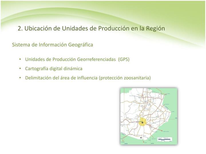 2. Ubicación de Unidades de Producción en la Región