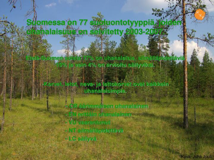 Suomessa on 77 suoluontotyyppi, joiden uhanalaisuus on selvitetty 2003-2007.