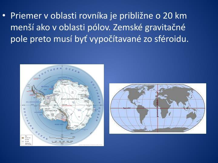 Priemer v oblasti rovníka je približne o 20 km menší ako v oblasti