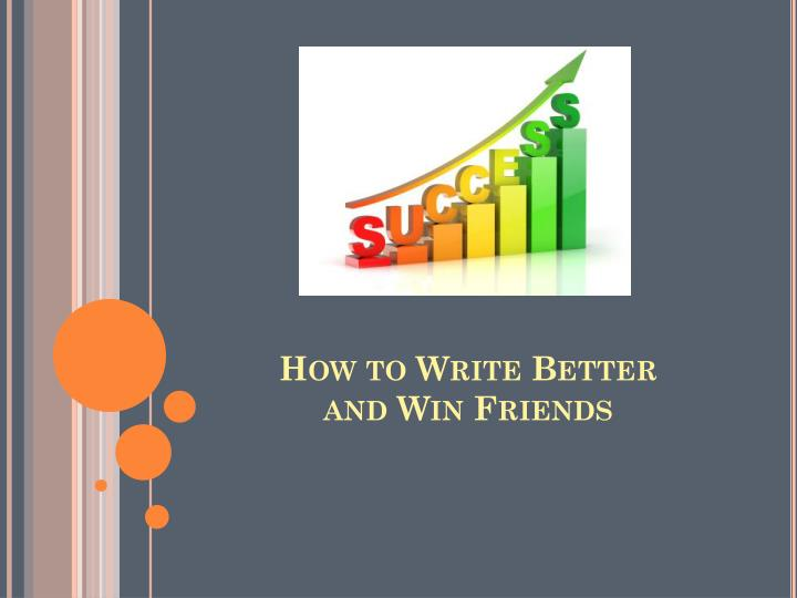 How to write better and win friends