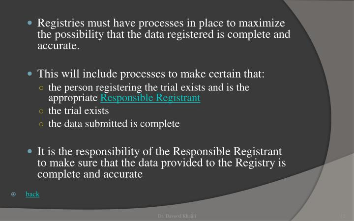 Registries must have processes in place to maximize the possibility that the data registered is complete and accurate.