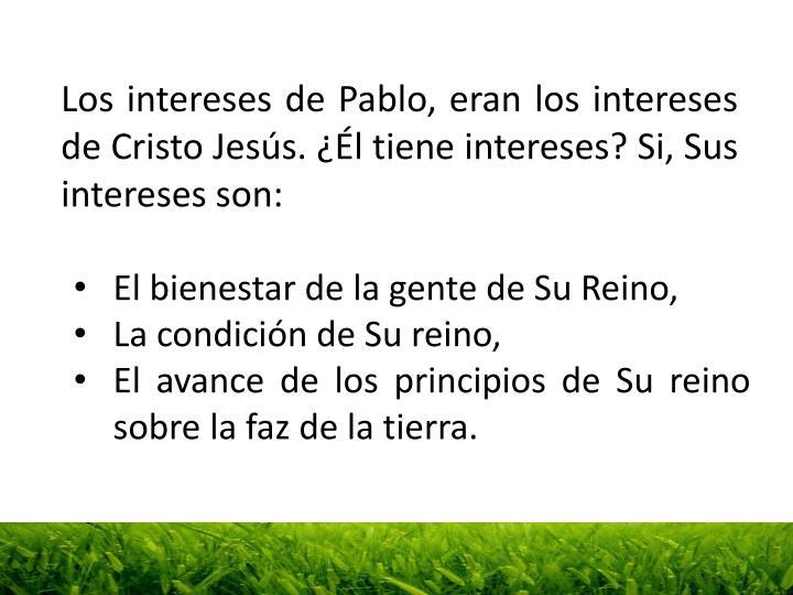 Los intereses de Pablo, eran los intereses de Cristo Jesús. ¿Él tiene intereses?