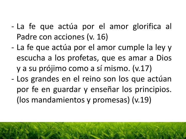 La fe que actúa por el amor glorifica al Padre con acciones (v. 16)