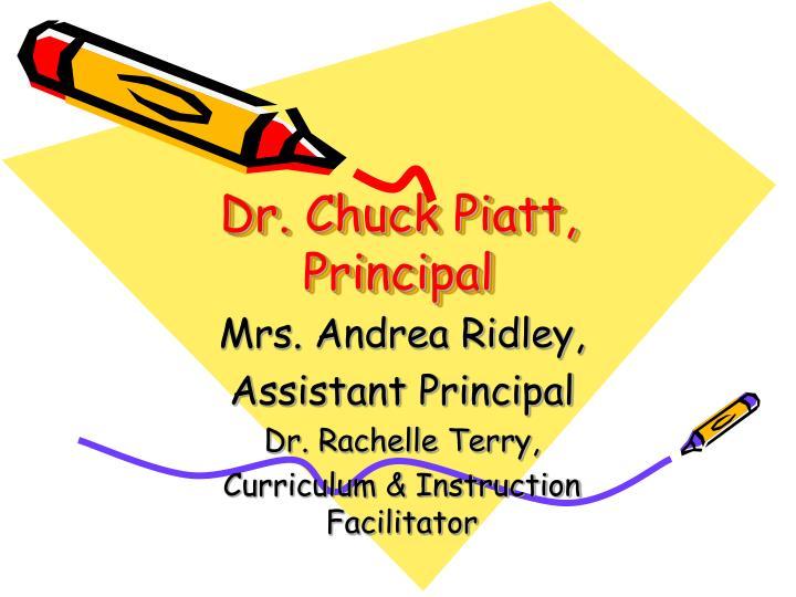 Dr. Chuck Piatt, Principal