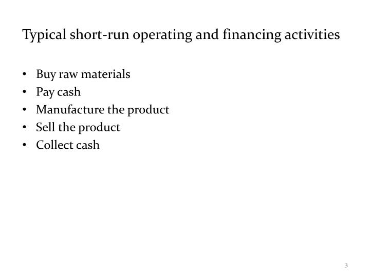 Typical short-run operating and financing activities