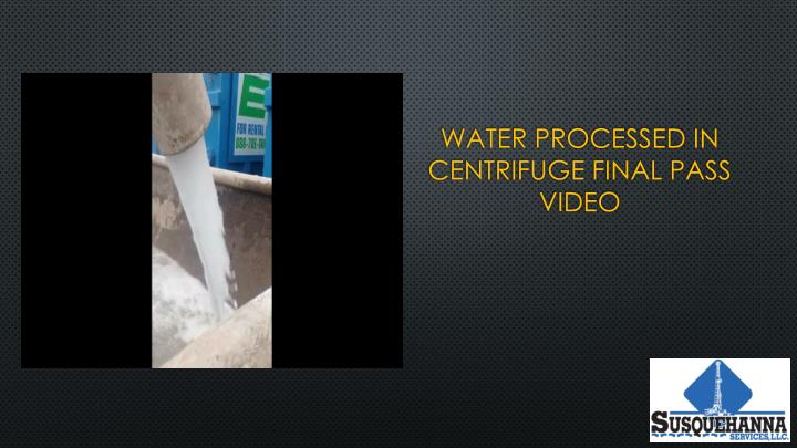 Water processed in centrifuge final pass