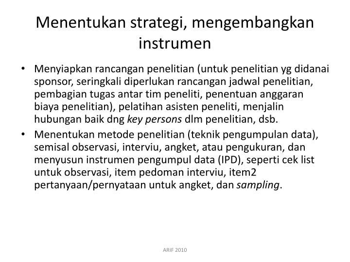 Menentukan strategi, mengembangkan instrumen