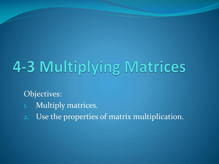 4 3 multiplying matrices