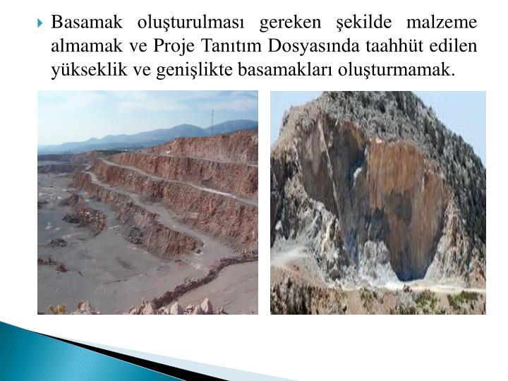 Basamak oluşturulması gereken şekilde malzeme almamak ve Proje Tanıtım Dosyasında taahhüt edilen yükseklik ve genişlikte basamakları oluşturmamak.