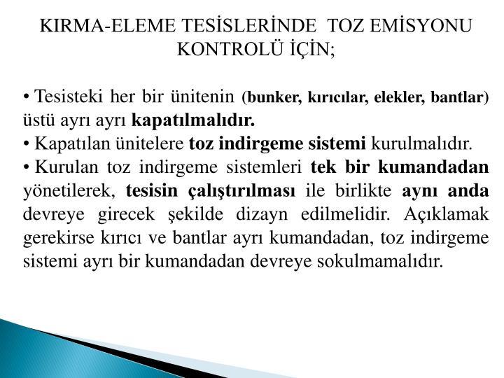KIRMA-ELEME TESİSLERİNDE  TOZ EMİSYONU KONTROLÜ İÇİN;