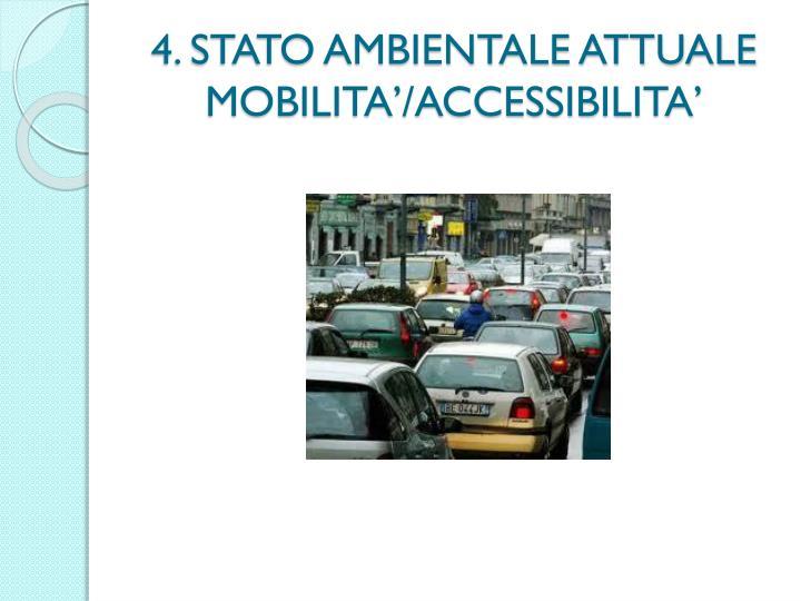 4. STATO AMBIENTALE ATTUALE MOBILITA'/ACCESSIBILITA'