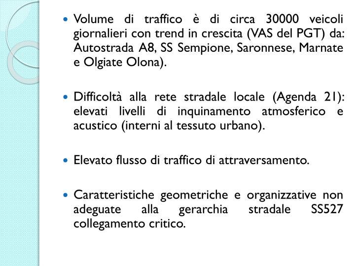 Volume di traffico è di circa 30000 veicoli giornalieri con trend in crescita (VAS del PGT) da: Autostrada A8, SS Sempione, Saronnese, Marnate e Olgiate Olona).