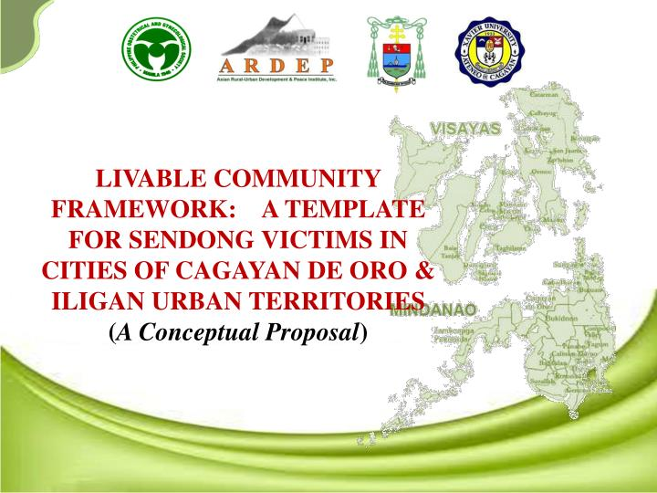 LIVABLE COMMUNITY FRAMEWORK:    A TEMPLATE FOR SENDONG VICTIMS IN CITIES OF CAGAYAN DE ORO & ILIGAN ...
