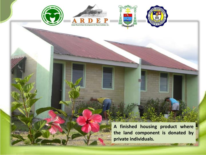 A finished housing product where the land component is donated by private individuals.
