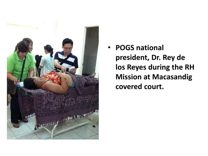 POGS national president, Dr. Rey de los Reyes during the RH Mission at