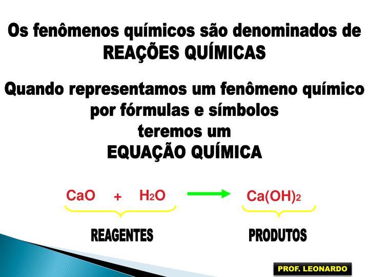 Os fenômenos químicos são denominados de