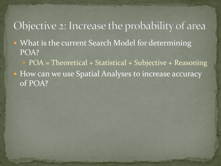 Objective 2: Increase the probability of area