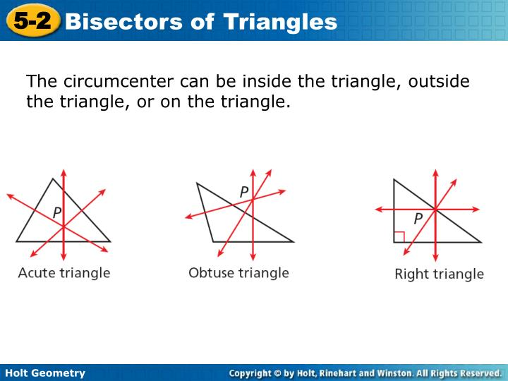 The circumcenter can be inside the triangle, outside the triangle, or on the triangle.