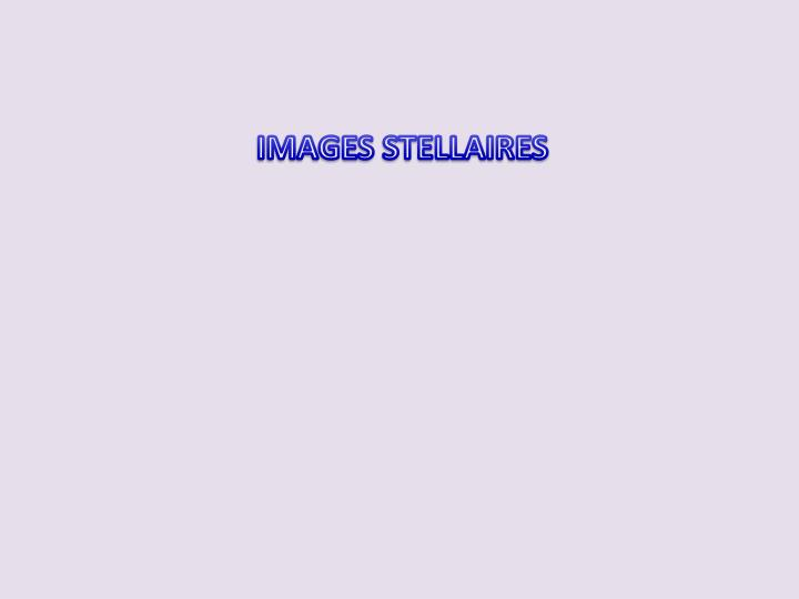 IMAGES STELLAIRES