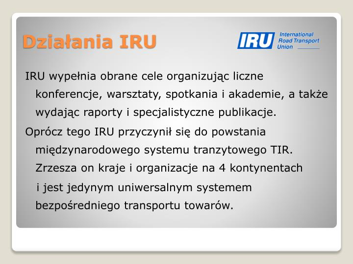 IRU wypełnia obrane cele organizując liczne konferencje, warsztaty, spotkania i akademie, a także wydając raporty i specjalistyczne publikacje.