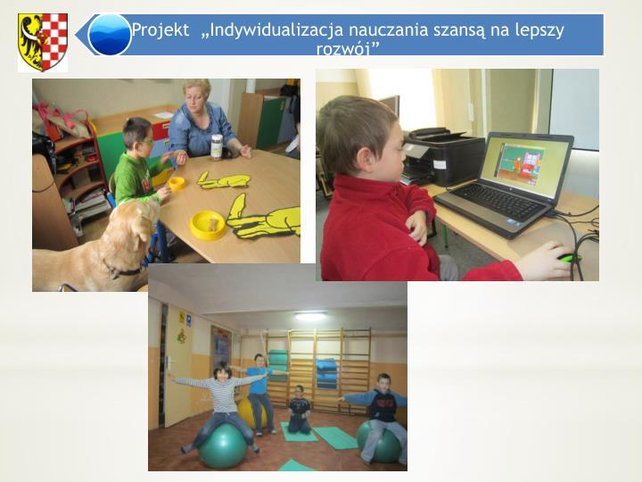 """Projekt  """"Indywidualizacja nauczania szansą na lepszy rozwój"""""""