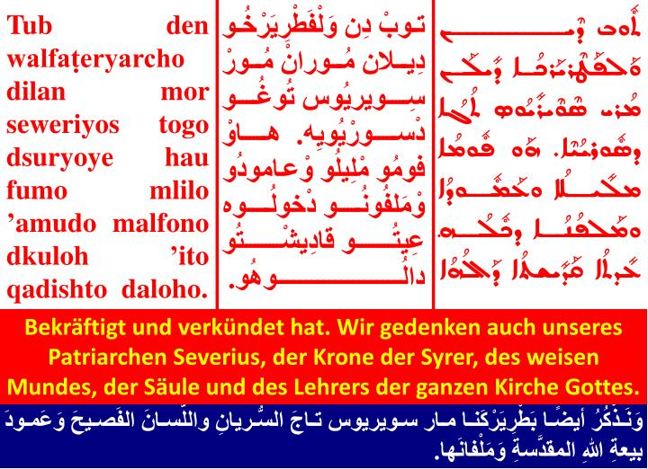 Bekräftigt und verkündet hat. Wir gedenken auch unseres Patriarchen Severius, der Krone der Syrer, des weisen Mundes, der Säule und des Lehrers der ganzen Kirche Gottes.