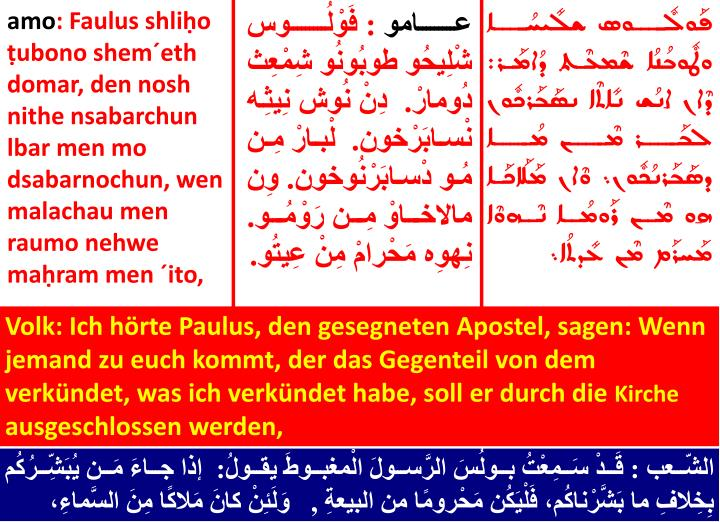 Volk: Ich hörte Paulus, den gesegneten Apostel, sagen: Wenn jemand zu euch kommt, der das Gegenteil von dem verkündet, was ich verkündet habe, soll er durch die