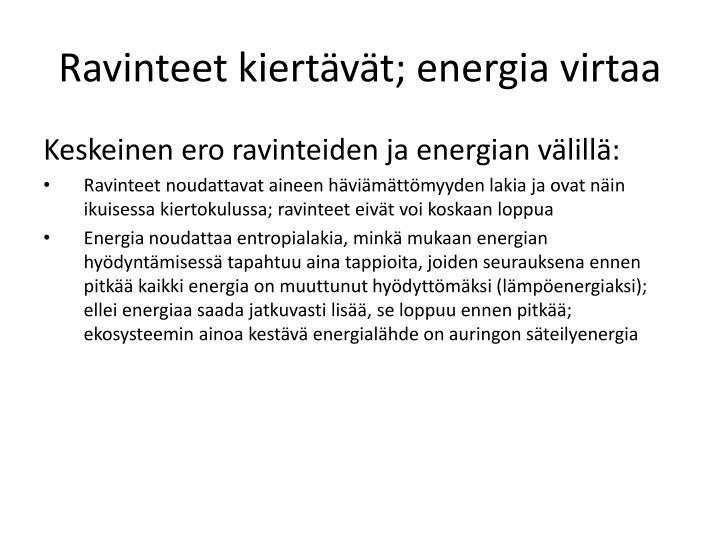 Ravinteet kiertävät; energia virtaa