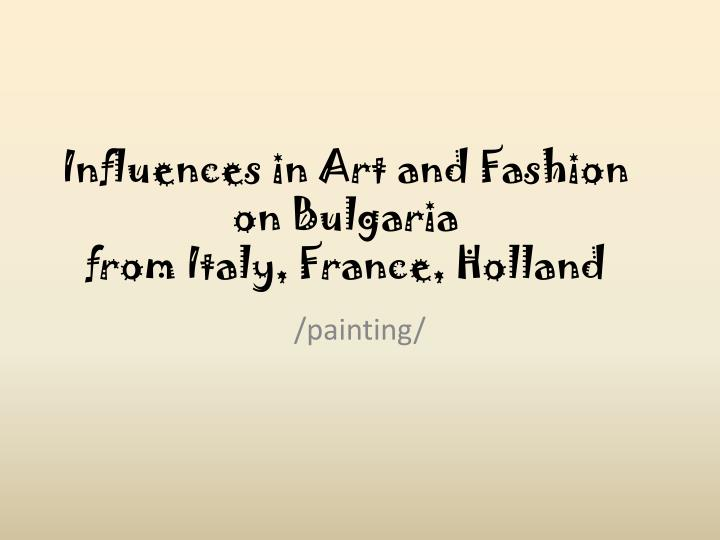 influences in art and fashion on bulgaria from italy france holland